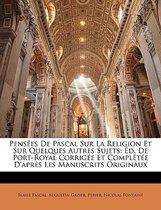 Pensees de Pascal Sur La Religion Et Sur Quelques Autres Sujets