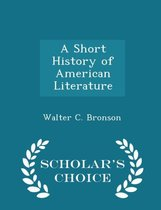 A Short History of American Literature - Scholar's Choice Edition
