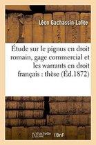 Etude Sur Le Pignus En Droit Romain, Sur Le Gage Commercial Et Les Warrants En Droit Francais, These