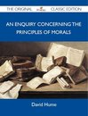 An Enquiry Concerning the Principles of Morals - The Original Classic Edition