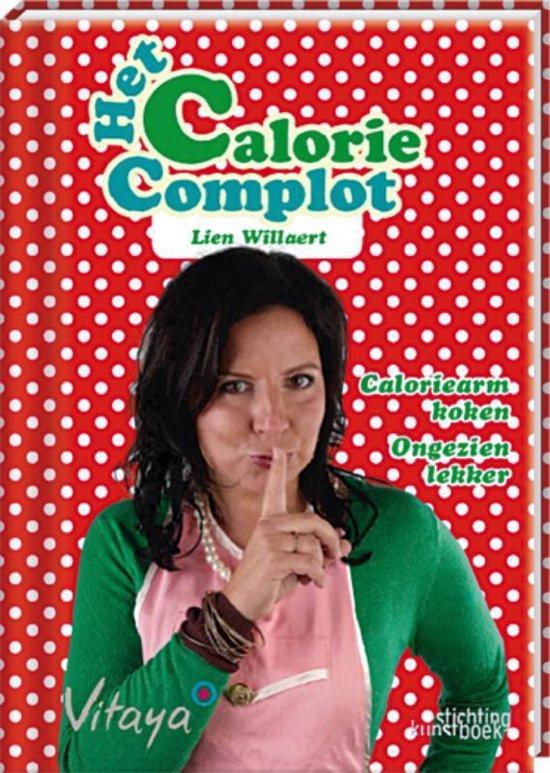 Het Calorie Complot. Caloriearm koken. Volmondig genieten - Lien Willaert |