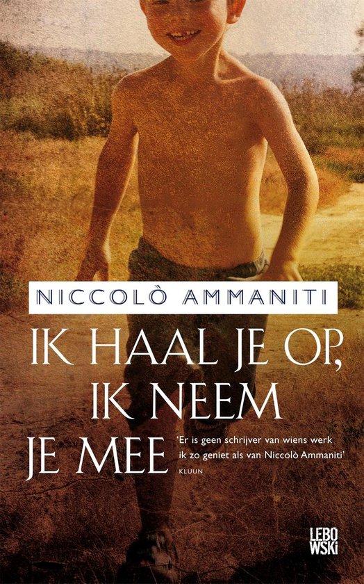 Ik haal je op, ik neem je mee - Niccolo Ammaniti |