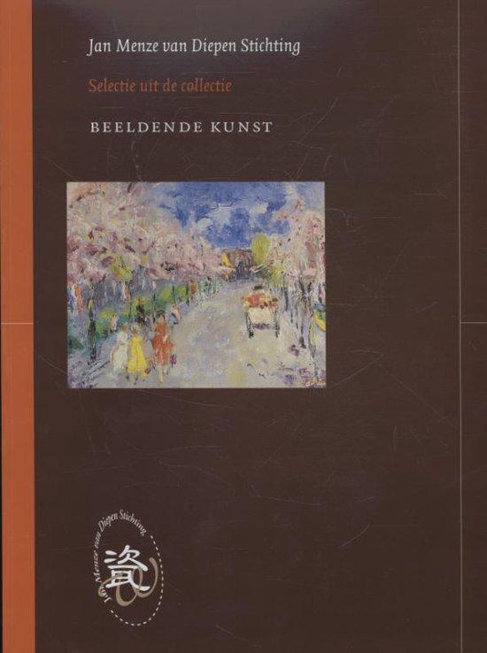 Selecties uit de collectie van de Jan Menze van Diepen Stichting 1 - Jan Menze van Diepenstichting - Henny van Harten-Boers |