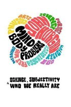 Mind-Body Problems: Science, Subjectivity & Who We Really Are