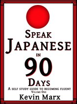 Speak Japanese in 90 Days: A Self Study Guide to Becoming Fluent, Volume One