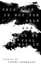 This Book Is Not for Sale and You'd Be a Fool to Buy It
