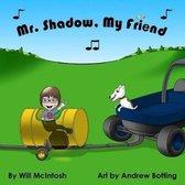 Mr. Shadow, My Friend