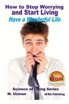 How to Stop Worrying and Start Living - Have a Wonderful Life