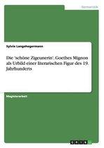 Die 'schoene Zigeunerin'. Goethes Mignon als Urbild einer literarischen Figur des 19. Jahrhunderts