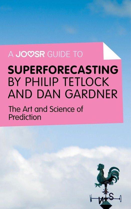 Boek cover A Joosr Guide to... Superforecasting by Philip Tetlock and Dan Gardner: The Art and Science of Prediction van Joosr (Onbekend)