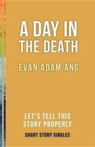 Boek cover A Day in the Death van Evan Adam Ang