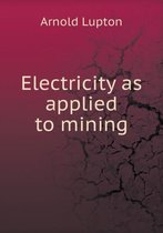 Electricity as Applied to Mining