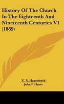 History of the Church in the Eighteenth and Nineteenth Centuries V1 (1869)