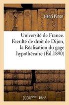 Universite de France. Faculte de Droit de Dijon. Droit Romain de la Realisation Du Gage Hypothecaire