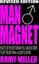 Man Magnet: How To Be The Best Woman You Can Be In Order To Get The Best Man-A Guide To Dating (Revised Edition)