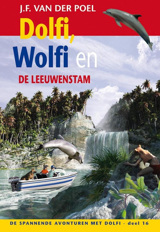 De spannende avonturen met Dolfi 16 - Dolfi, Wolfi en de leeuwenstam - J.F. van der Poel |