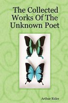 The Collected Works Of The Unknown Poet