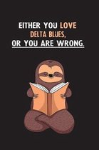 Either You Love Delta Blues, Or You Are Wrong.