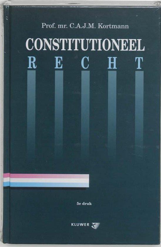Constitutioneel recht - C.A.J.M. Kortmann |