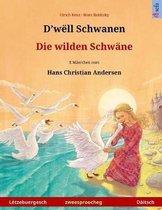 D'W�ll Schwanen - Die Wilden Schw�ne. Zweesproochegt Kannerbuch No Engem M�erche Vum Hans Christian Andersen (L�tzebuergesch - D�itsch)