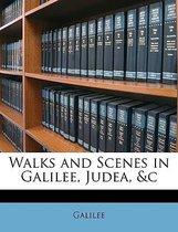 Walks and Scenes in Galilee, Judea, &C
