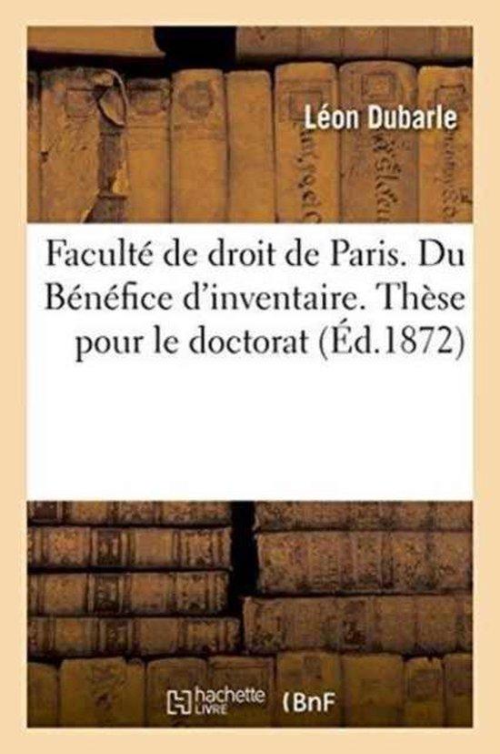 Faculte de droit de Paris. Du Benefice d'inventaire. These pour le doctorat