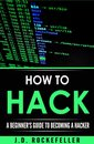 How to Hack: A Beginners Guide to Becoming a Hacker