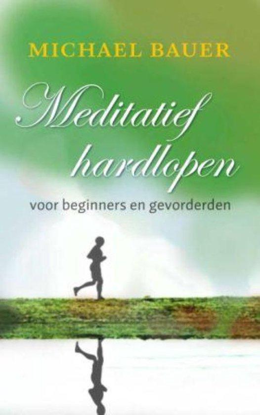 Meditatief Hardlopen Voor Beginners En Gevorderen - Michael Bauer |
