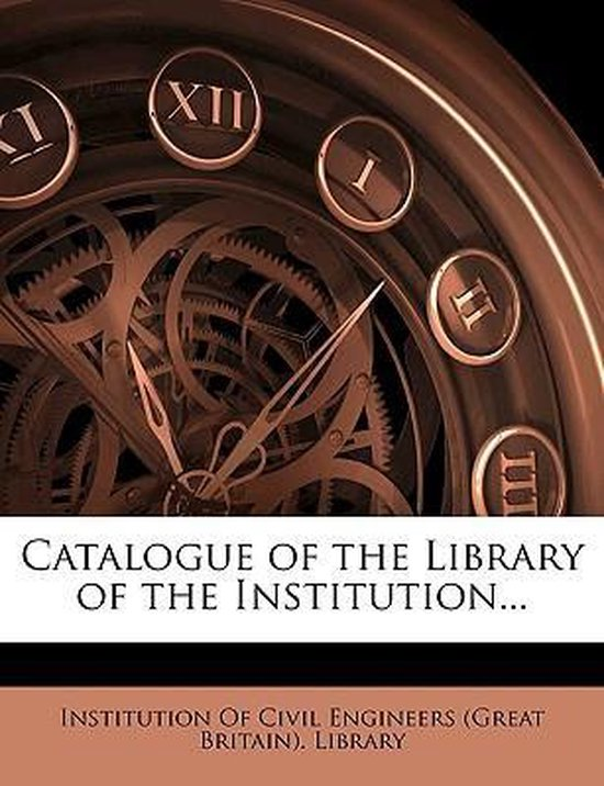 Catalogue of the Library of the Institution...