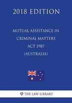 Mutual Assistance in Criminal Matters ACT 1987 (Australia) (2018 Edition)