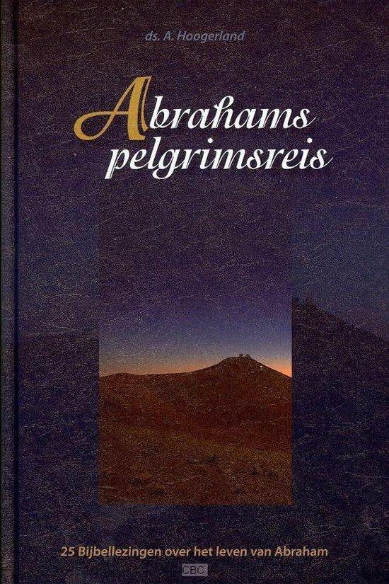 Abrahams pelgrimsreis - A. Hoogerland |