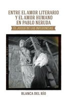 Entre El Amor Literario Y El Amor Humano En Pablo Neruda