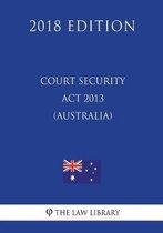 Court Security ACT 2013 (Australia) (2018 Edition)