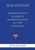 Superannuation Guarantee (Administration) ACT 1992 (Australia) (2018 Edition)