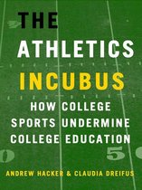 Boek cover The Athletics Incubus: How College Sports Undermine College Education van Andrew Hacker