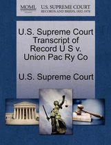 U.S. Supreme Court Transcript of Record U S V. Union Pac Ry Co