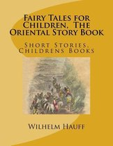 Fairy Tales for Children, the Oriental Story Book