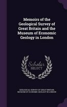 Memoirs of the Geological Survey of Great Britain and the Museum of Economic Geology in London
