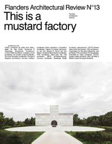 Flanders Architectural Review N°13 0 -   This is a mustard factory