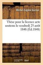 These pour la licence acte soutenu le vendredi 25 aout 1848,