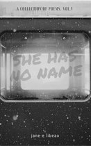 She Has No Name. A Collection of Poems. Volume V