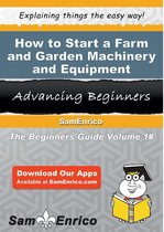 How to Start a Farm and Garden Machinery and Equipment Merchant Wholesaler Business