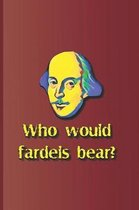 Who Would Fardels Bear?