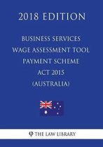 Business Services Wage Assessment Tool Payment Scheme ACT 2015 (Australia) (2018 Edition)