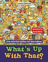 What's Up with That? Activities for Young Minds - Look and Find Games for Kids Edition