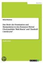 Das Motiv der Domination und Manipulation in den Romanen Michal Choromańskis Biali Bracia und Zazdrośc i medycyna