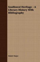 Southwest Heritage - A Literary History With Bibliography