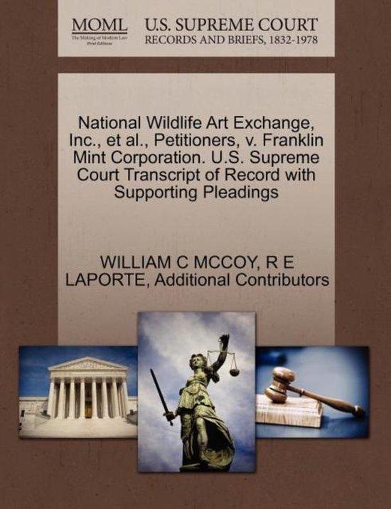 Boek cover National Wildlife Art Exchange, Inc., et al., Petitioners, V. Franklin Mint Corporation. U.S. Supreme Court Transcript of Record with Supporting Pleadings van William C McCoy (Paperback)