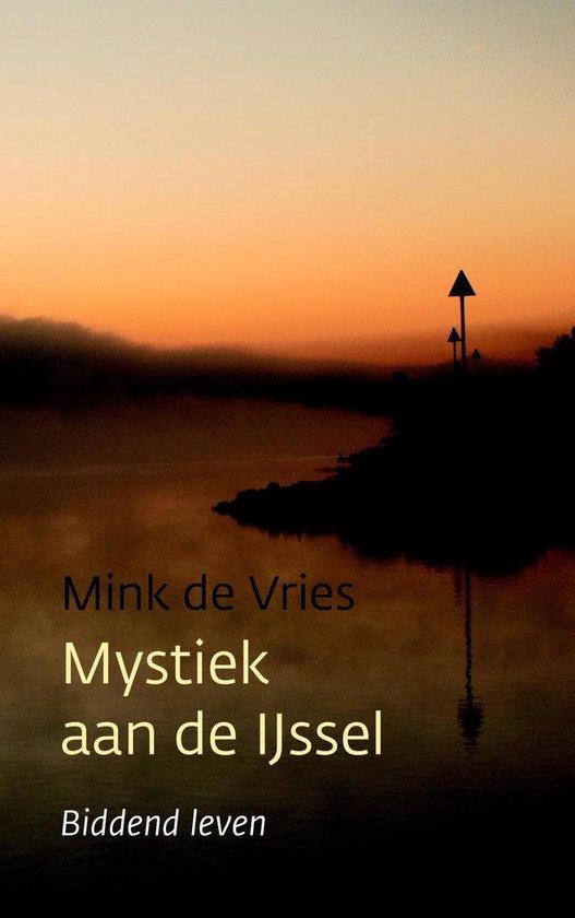 Mystiek aan de IJssel - Mink de Vries |