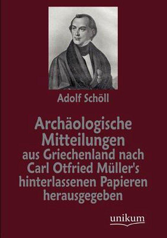 Boek cover Archaologische Mitteilungen aus Griechenland nach Carl Otfried Mullers hinterlassenen Papieren herausgegeben van Adolf Schöll